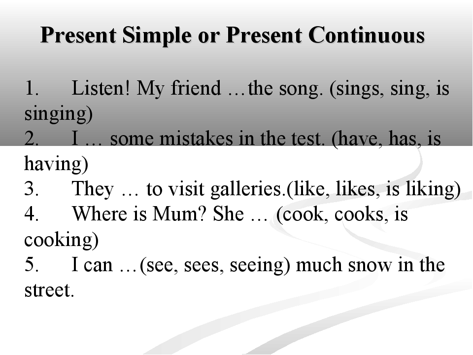 Present Simple or Present Continuous . 1.	Listen! My friend …the song. (sings...
