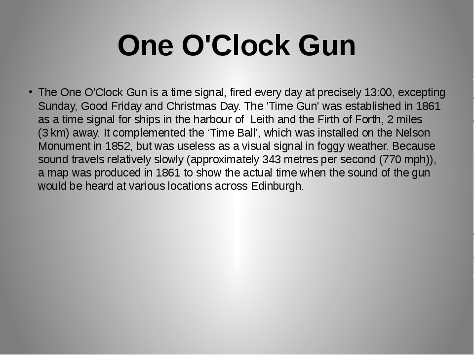 One O'Clock Gun The One O'Clock Gun is a time signal, fired every day at prec...