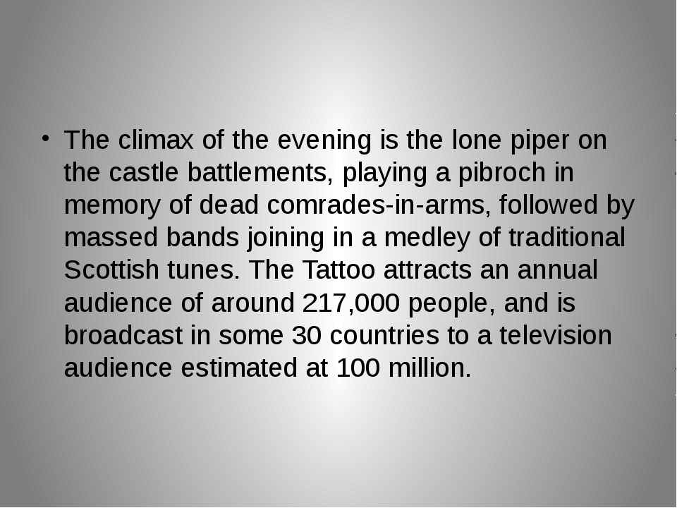 The climax of the evening is the lone piper on the castle battlements, playi...