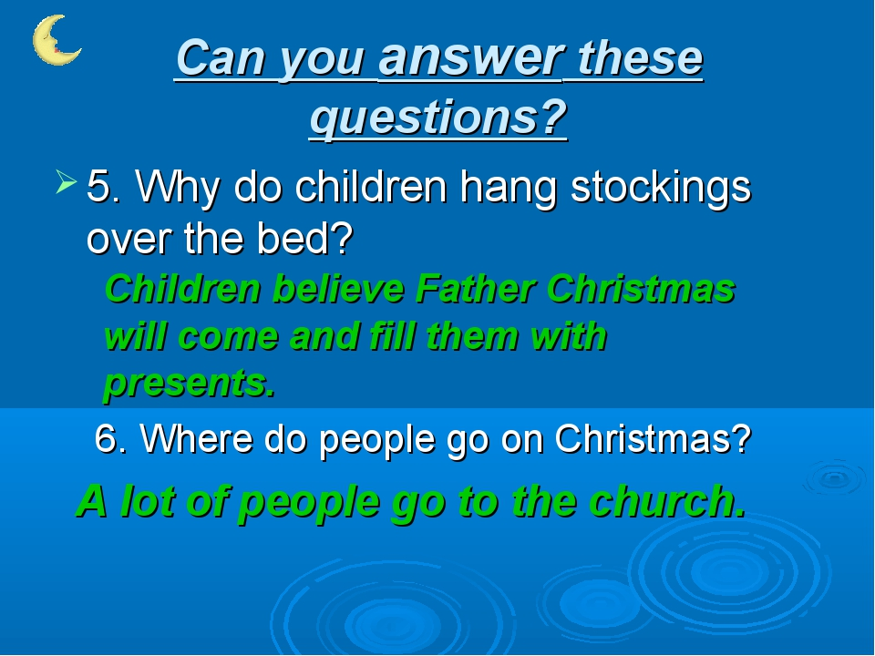 Can you answer these questions? 5. Why do children hang stockings over the be...