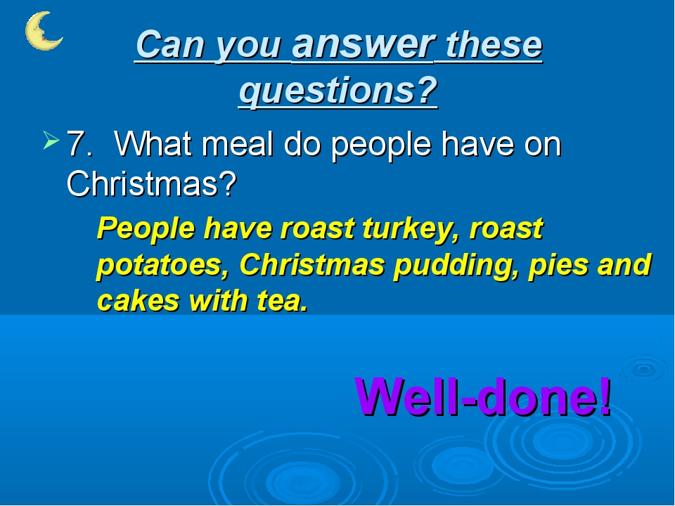 Can you answer these questions? 7. What meal do people have on Christmas? Peo...