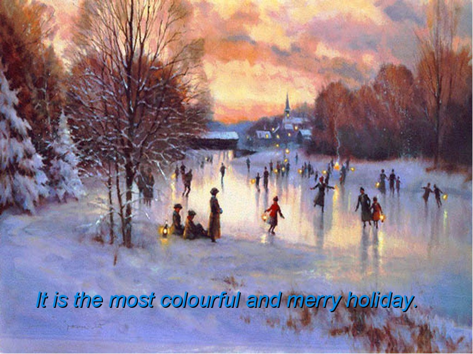 It is the most colourful and merry holiday.