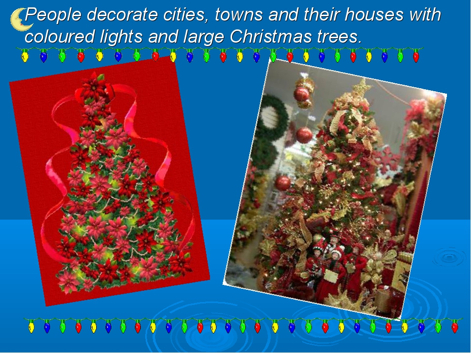 People decorate cities, towns and their houses with coloured lights and large...