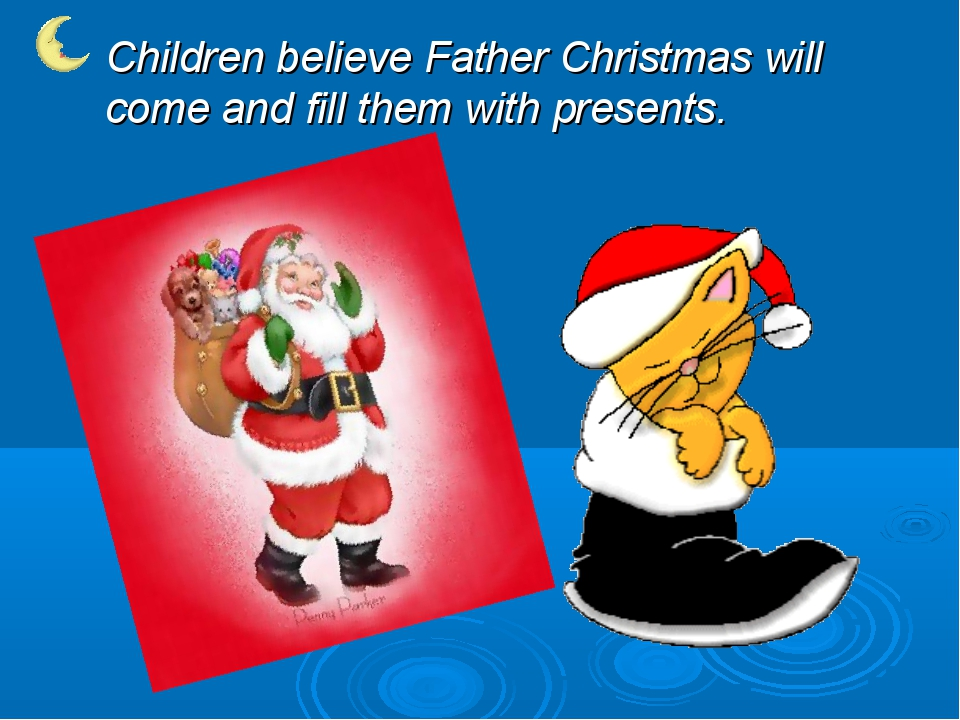 Children believe Father Christmas will come and fill them with presents.