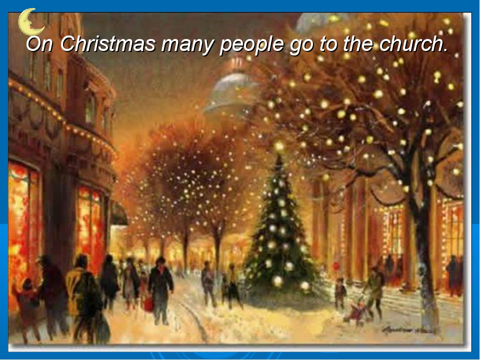 On Christmas many people go to the church.