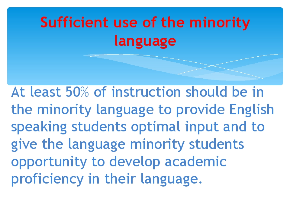 At least 50% of instruction should be in the minority language to provide En...