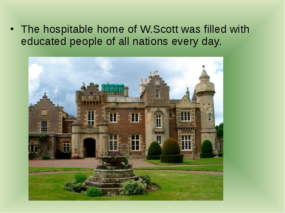 The hospitable home of W.Scott was filled with educated people of all nations...
