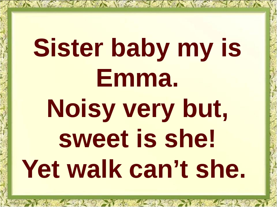 Sister baby my is Emma. Noisy very but, sweet is she! Yet walk can't she.