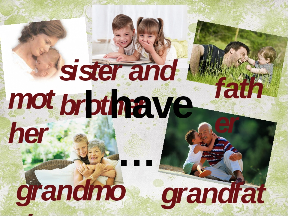 mother grandfather grandmother sister and brother father I have …