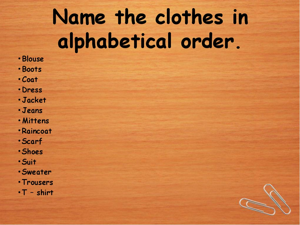 Name the clothes in alphabetical order. Blouse Boots Coat Dress Jacket Jeans...