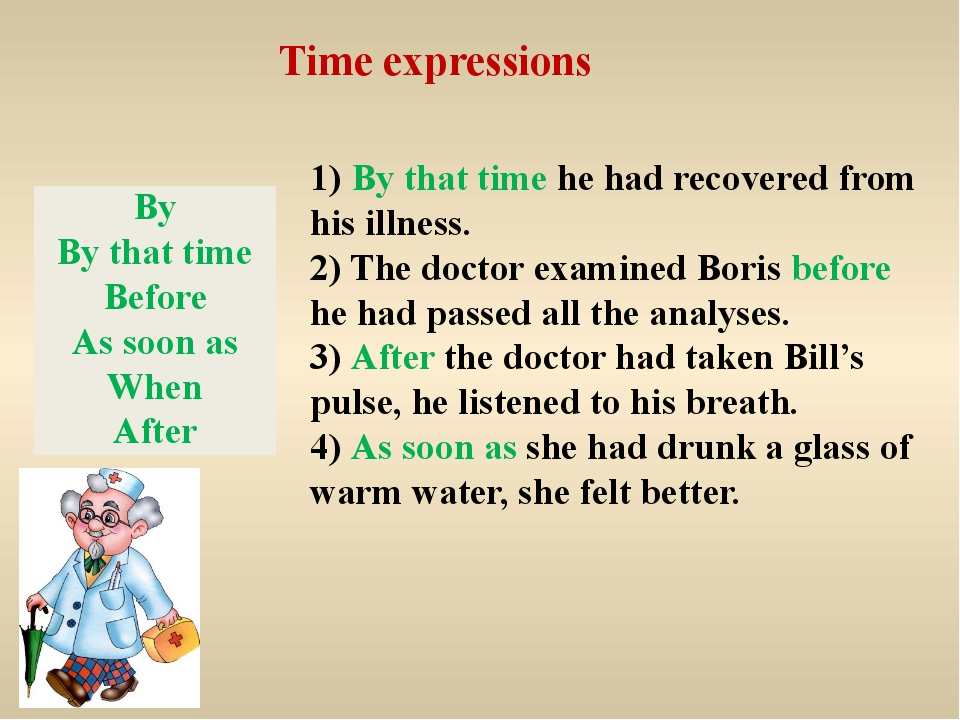 Time expressions 1) By that time he had recovered from his illness. 2) The do...