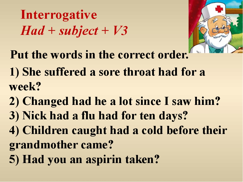 Interrogative Had + subject + V3 Put the words in the correct order. 1) She s...