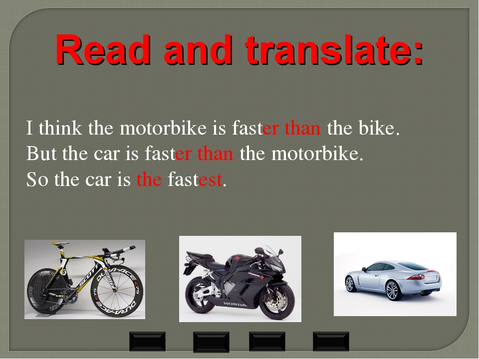 I think the motorbike is faster than the bike. But the car is faster than the...