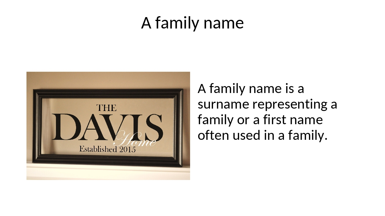 A family name A family name is a surname representing a family or a first nam...