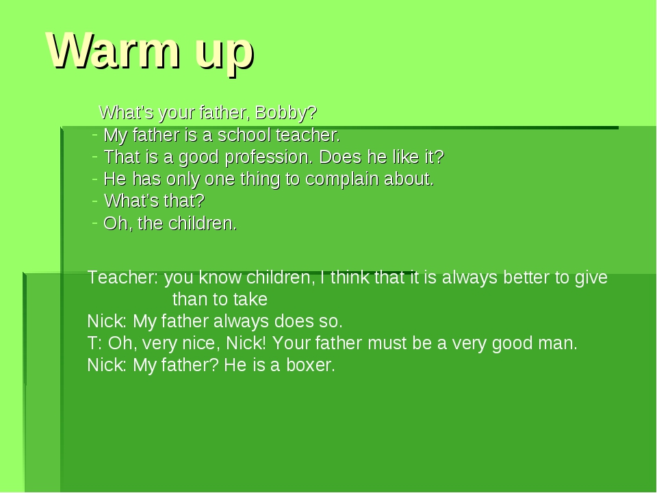 Warm up What's your father, Bobby? My father is a school teacher. That is a g...