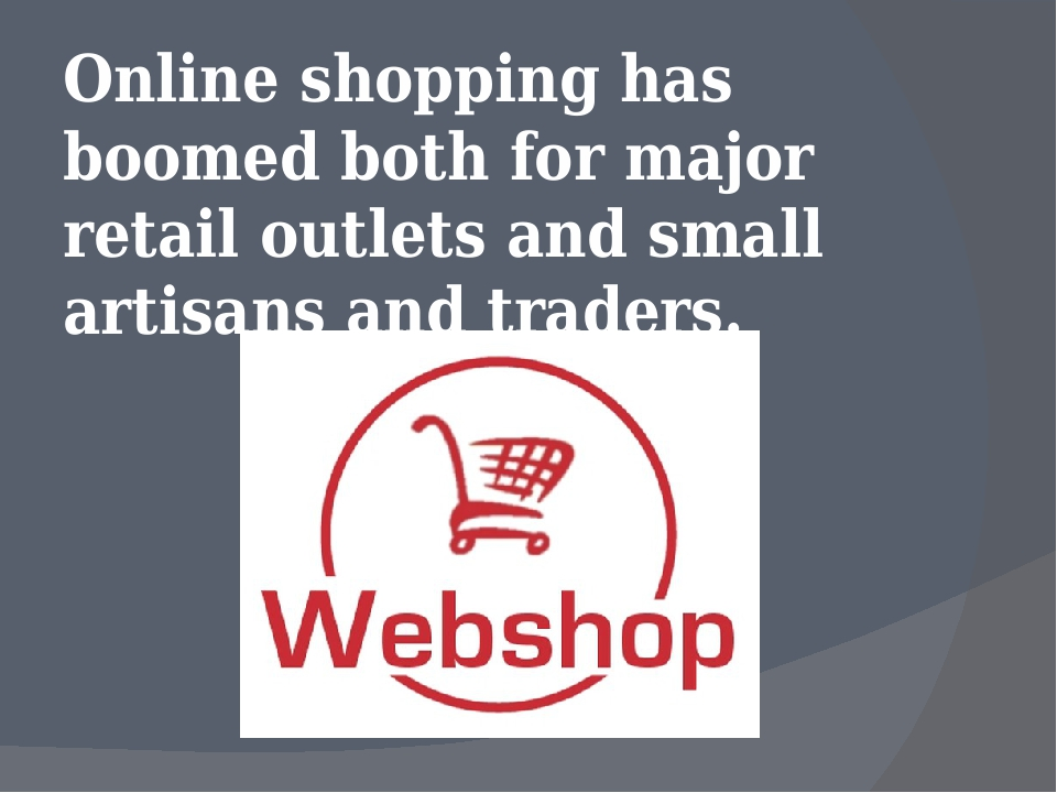 Online shopping has boomed both for major retail outlets and small artisans a...