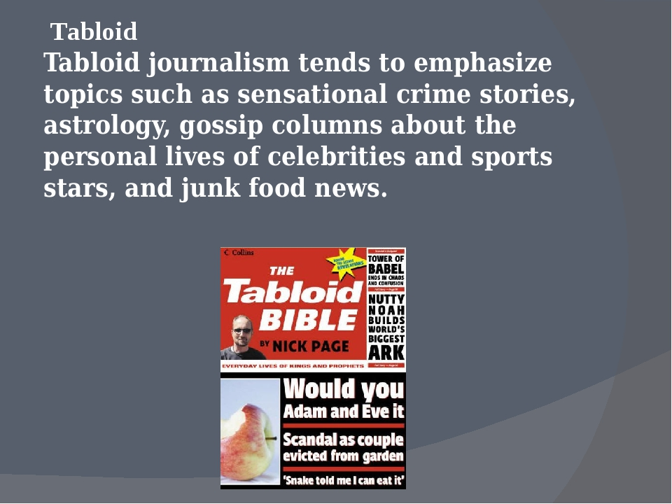 Tabloid Tabloid journalism tends to emphasize topics such as sensational cri...