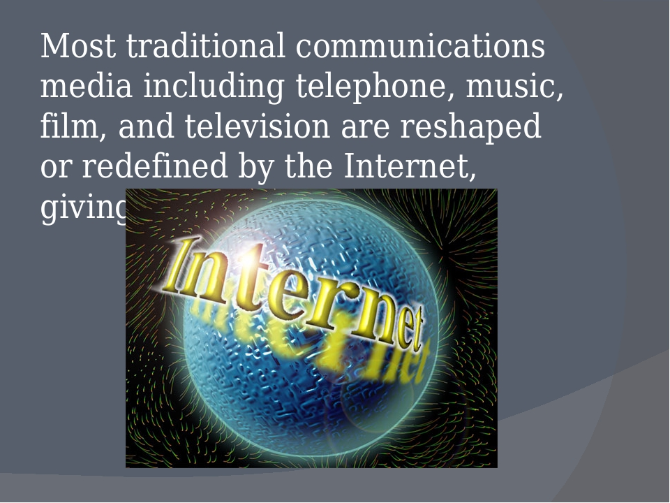 Most traditional communications media including telephone, music, film, and t...
